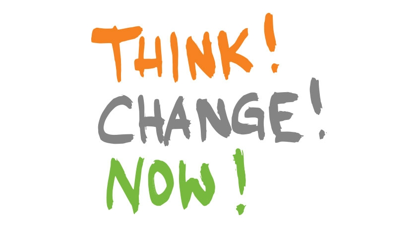 THINK! CHANGE! NOW!